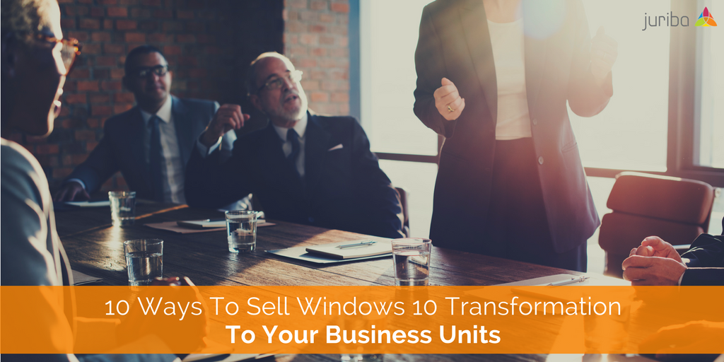 10 Ways To Sell Windows 10 Transformation To Your Business Units.png
