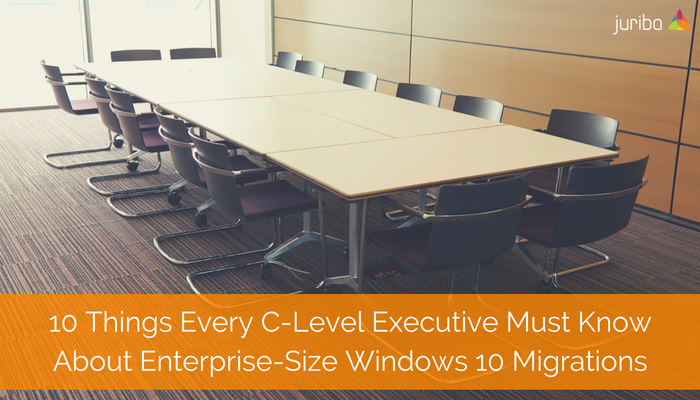 10_Things_Every_C-Level_Executive_Must_Know_About_Enterprise-Size_Windows_10_Migrations_1.png