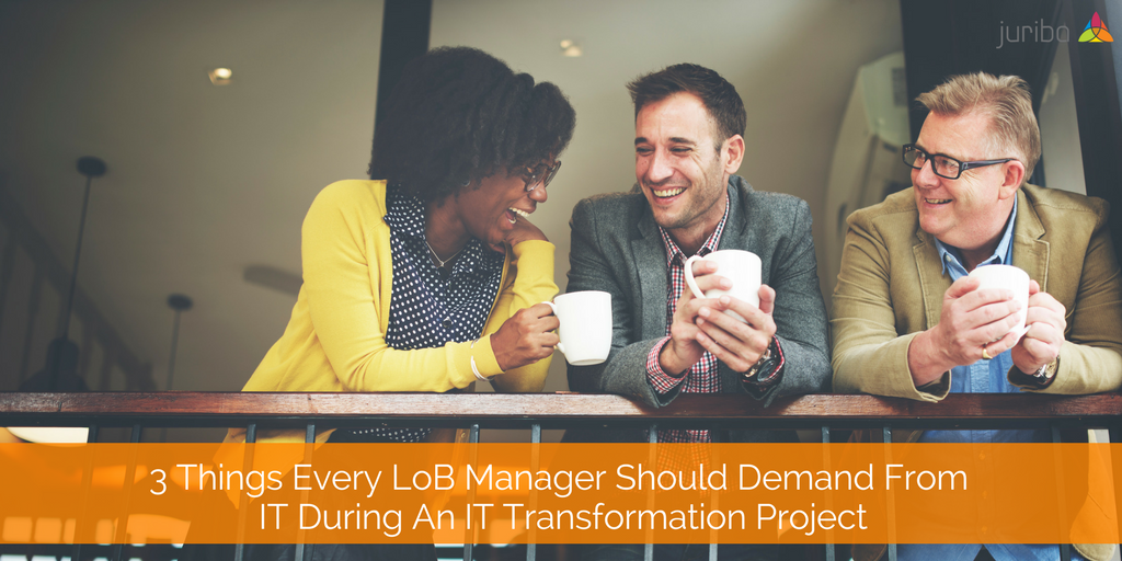 3 Things Every LoB Manager Should Demand From IT During An IT Transformation Project.png