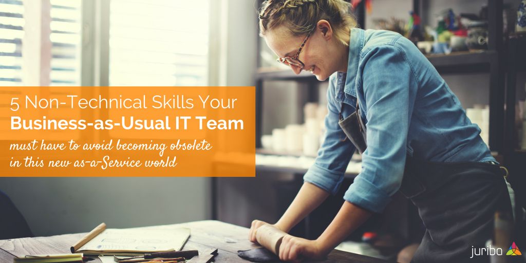 5 Non-Technical Skills Your Business-as-Usual IT Team Must Have To Avoid Becoming Obsolete In This New As-A-Service World.png