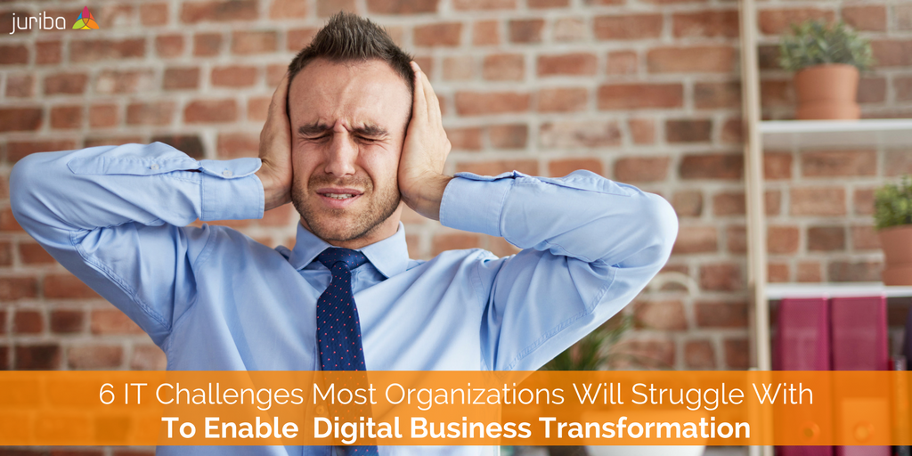 6 IT Challenges Most Organizations Will Struggle With To Enable Digital Business Transformation.png