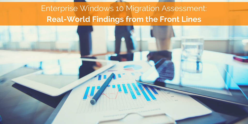 Enterprise Windows 10 Migration Assessment- Real-World Findings from the Front Lines.png