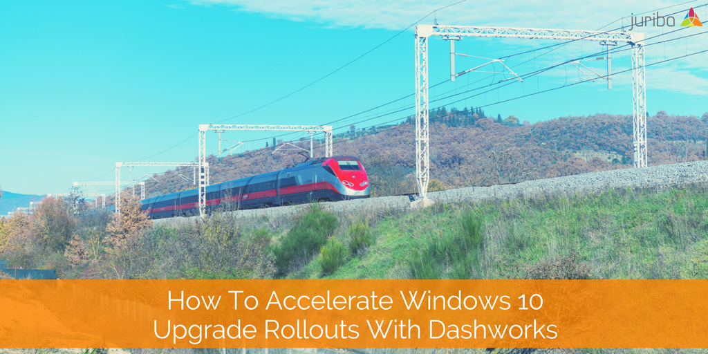 How To Accelerate Windows 10 Upgrade Rollouts With Dashworks.png