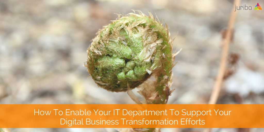 How To Enable Your IT Department To Support Your Digital Business Transformation Efforts.png