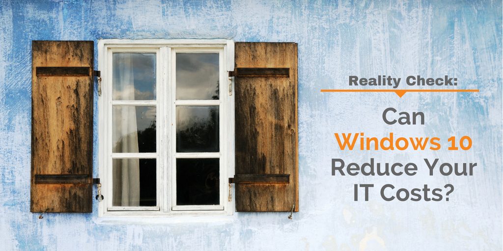 Reality Check- Can Windows 10 Reduce Your IT Costs-.png