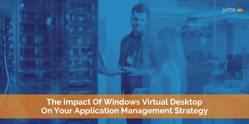 The Impact Of Windows Virtual Desktop On Your Application Management Strategy
