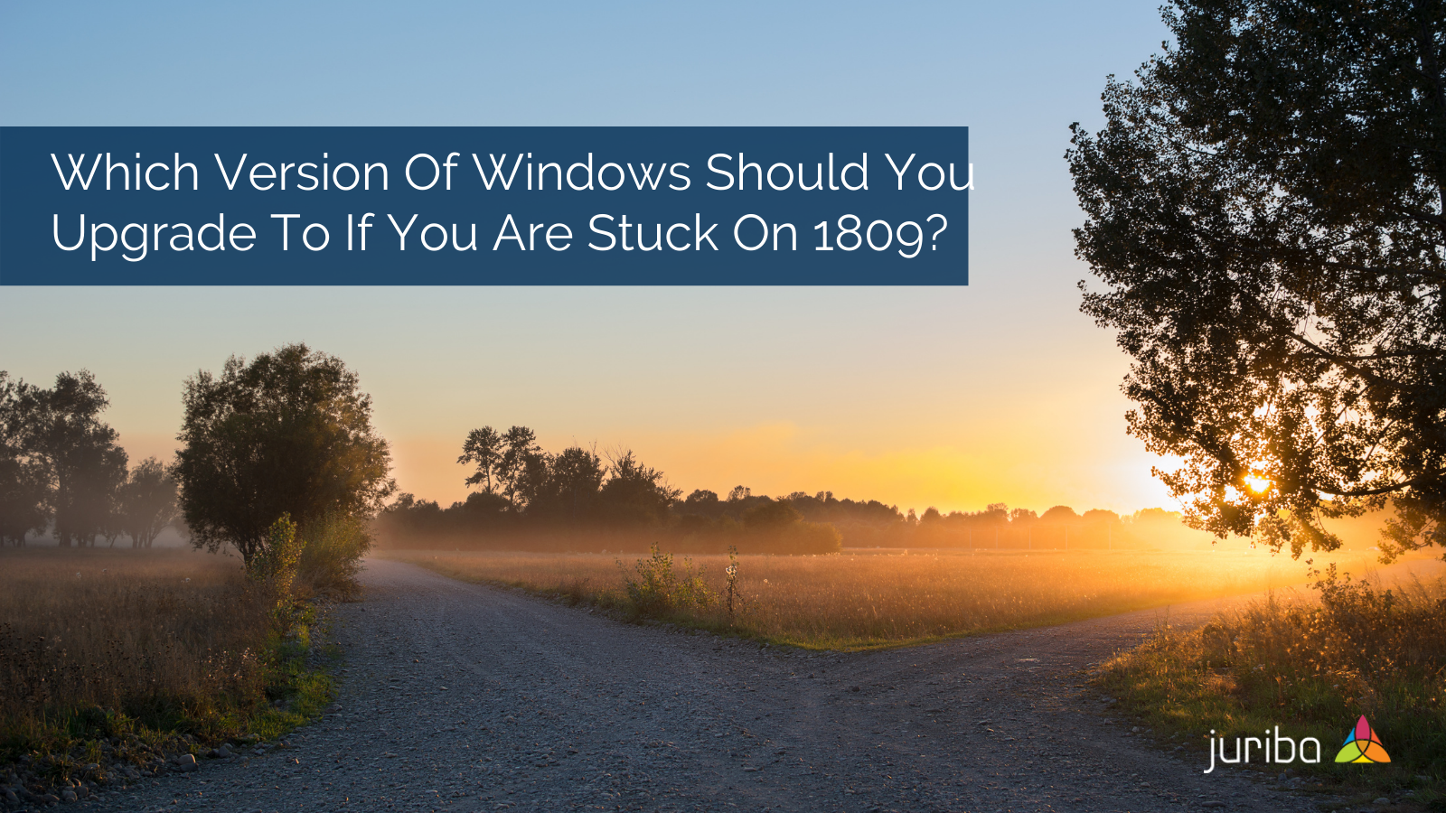 Which Version Of Windows Should You Upgrade To If You Are Stuck On 1809