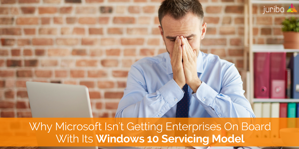 Why Microsoft Isn't Getting Enterprises On Board With Its Windows 10 Servicing Model.png