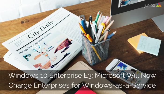 Windows_10_Enterprise_E3-_Microsoft_Will_Now_Charge_Enterprises_for_Windows-as-a-Service.png